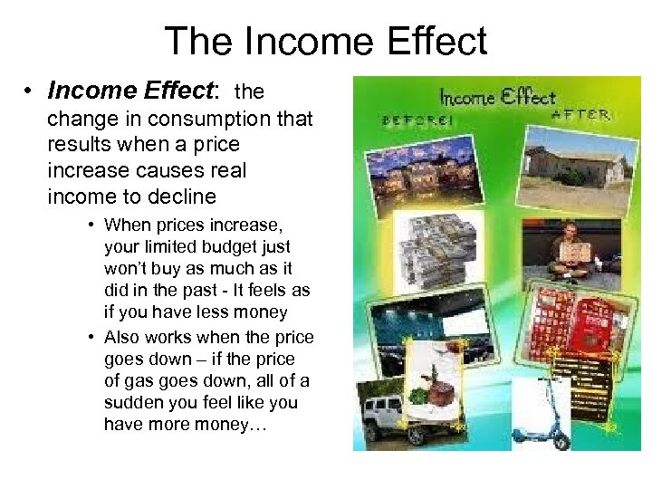 The Income Effect • Income Effect: the change in consumption that results when a
