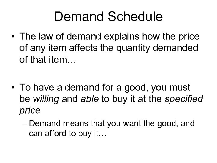Demand Schedule • The law of demand explains how the price of any item