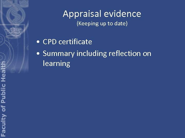 Appraisal evidence (Keeping up to date) • CPD certificate • Summary including reflection on