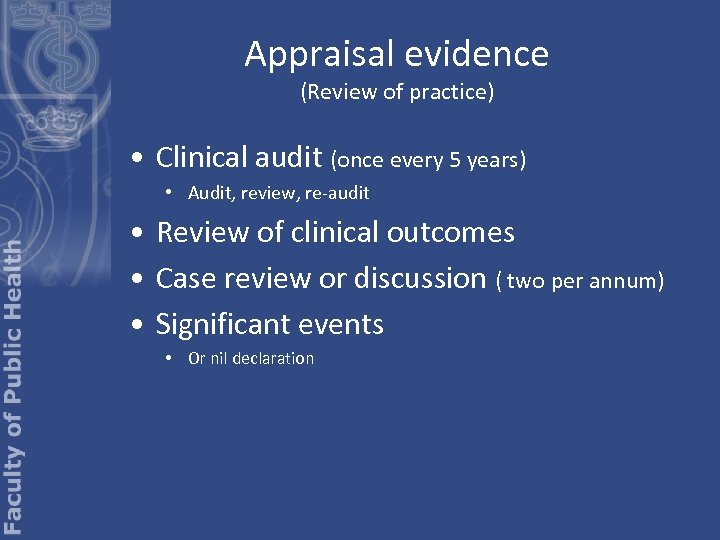Appraisal evidence (Review of practice) • Clinical audit (once every 5 years) • Audit,