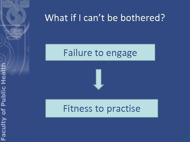 What if I can't be bothered? Failure to engage Fitness to practise