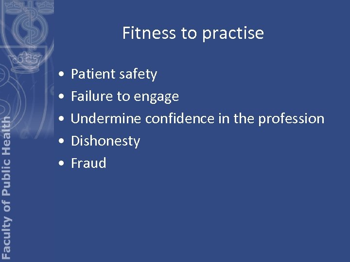 Fitness to practise • • • Patient safety Failure to engage Undermine confidence in