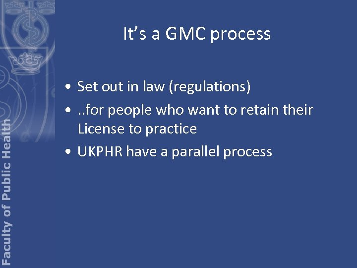 It's a GMC process • Set out in law (regulations) • . . for