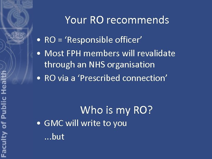 Your RO recommends • RO = 'Responsible officer' • Most FPH members will revalidate
