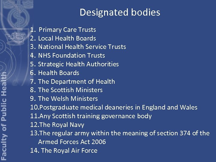 Designated bodies 1. Primary Care Trusts 2. Local Health Boards 3. National Health Service