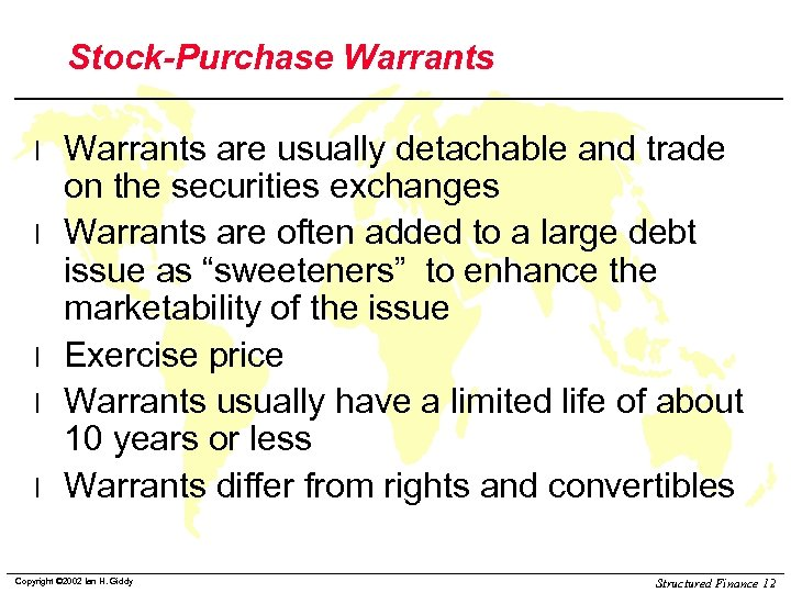 Stock-Purchase Warrants l l l Warrants are usually detachable and trade on the securities