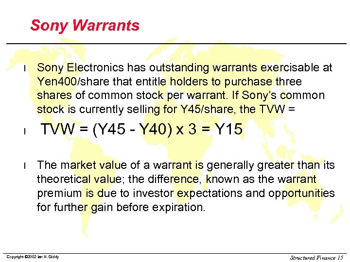 Sony Warrants l l l Sony Electronics has outstanding warrants exercisable at Yen 400/share