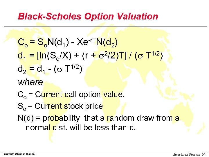Black-Scholes Option Valuation Co = So. N(d 1) - Xe-r. TN(d 2) d 1