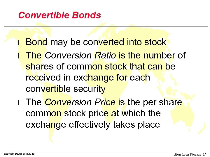 Convertible Bonds l l l Bond may be converted into stock The Conversion Ratio