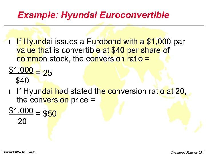 Example: Hyundai Euroconvertible If Hyundai issues a Eurobond with a $1, 000 par value