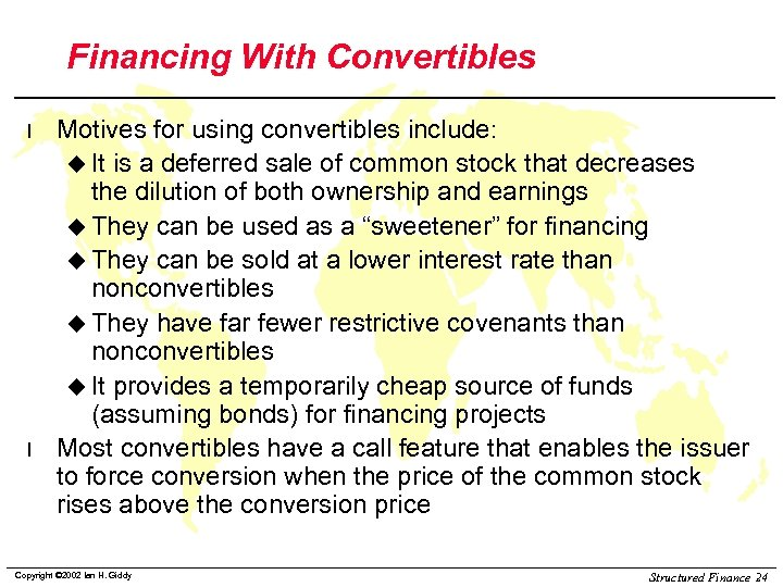 Financing With Convertibles l l Motives for using convertibles include: u It is a