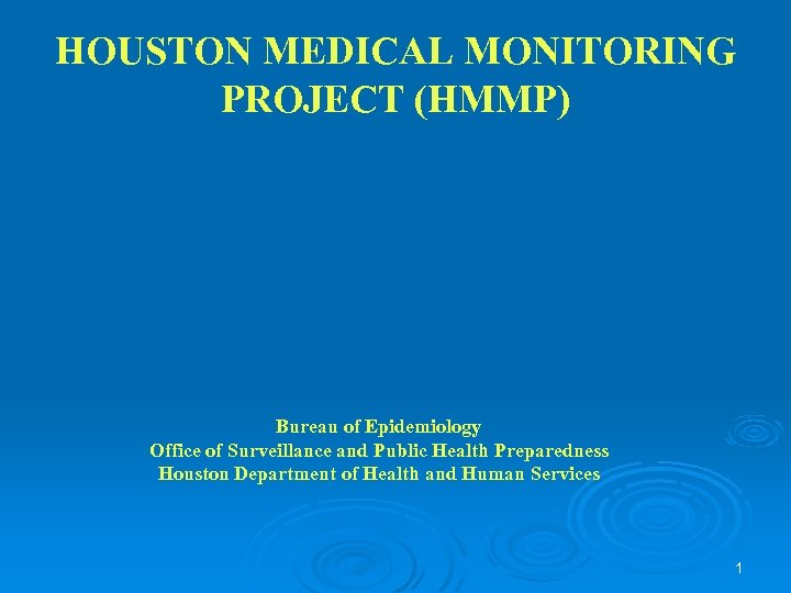HOUSTON MEDICAL MONITORING PROJECT (HMMP) Bureau of Epidemiology Office of Surveillance and Public Health