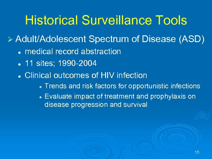 Historical Surveillance Tools Ø Adult/Adolescent Spectrum of Disease (ASD) l l l medical record