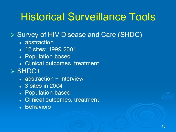 Historical Surveillance Tools Ø Survey of HIV Disease and Care (SHDC) l l Ø