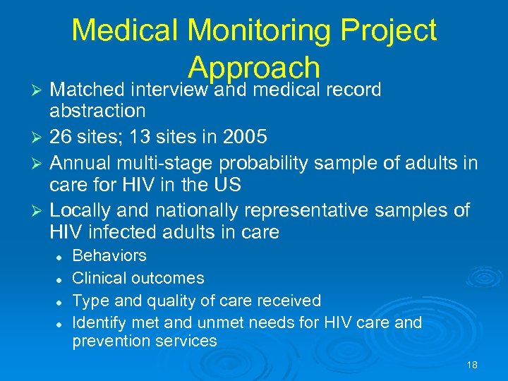 Medical Monitoring Project Approach Matched interview and medical record abstraction Ø 26 sites; 13