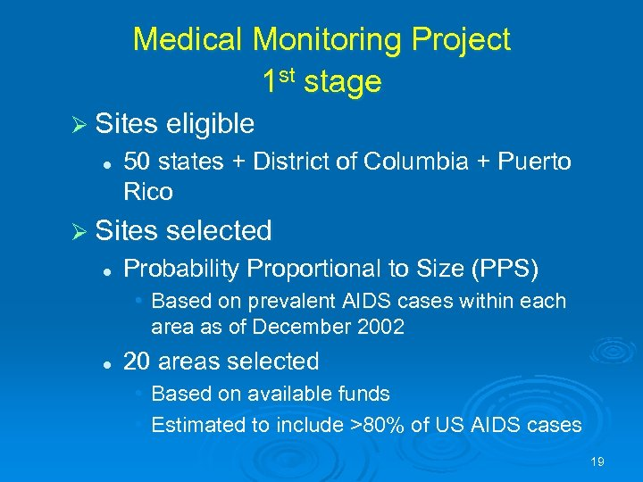 Medical Monitoring Project 1 st stage Ø Sites eligible l 50 states + District
