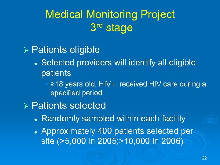 Medical Monitoring Project 3 rd stage Ø Patients eligible l Selected providers will identify