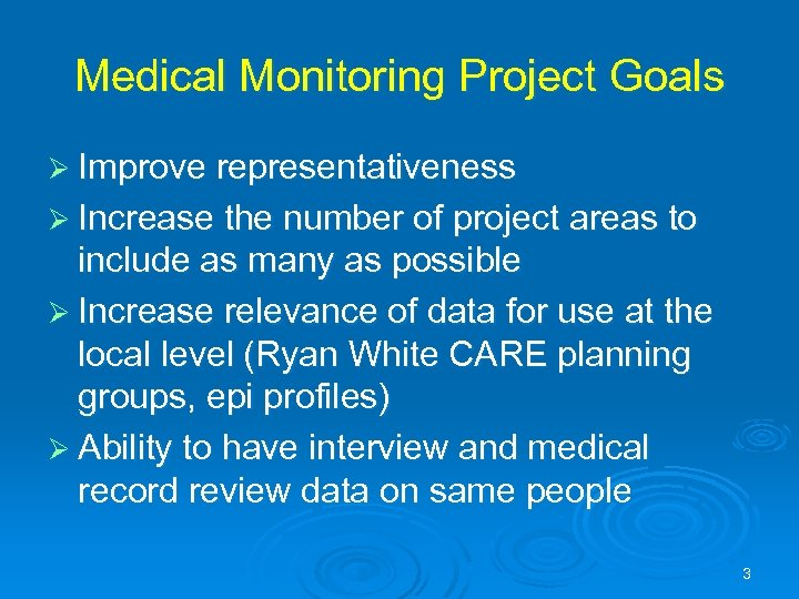 Medical Monitoring Project Goals Ø Improve representativeness Ø Increase the number of project areas