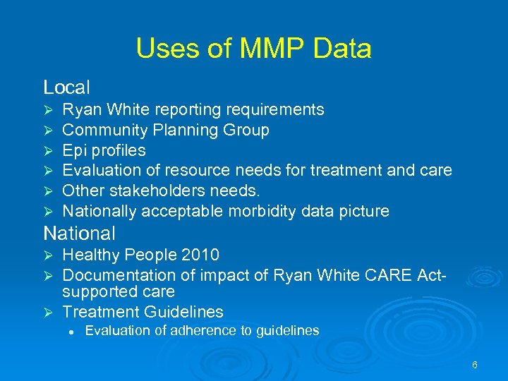 Uses of MMP Data Local Ø Ø Ø Ryan White reporting requirements Community Planning