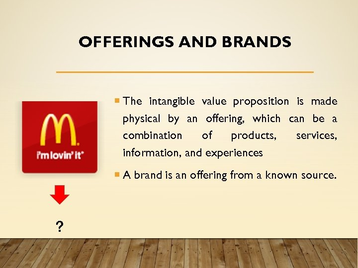 OFFERINGS AND BRANDS The intangible value proposition is made physical by an offering, which