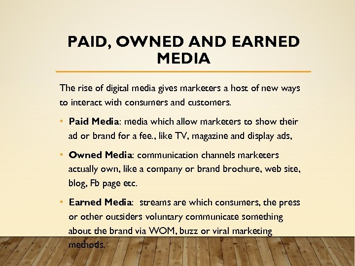 PAID, OWNED AND EARNED MEDIA The rise of digital media gives marketers a host