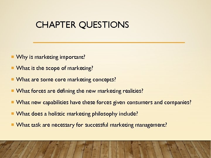 CHAPTER QUESTIONS Why is marketing important? What is the scope of marketing? What are