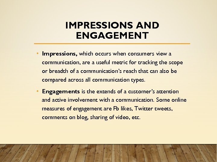 IMPRESSIONS AND ENGAGEMENT • Impressions, which occurs when consumers view a communication, are a