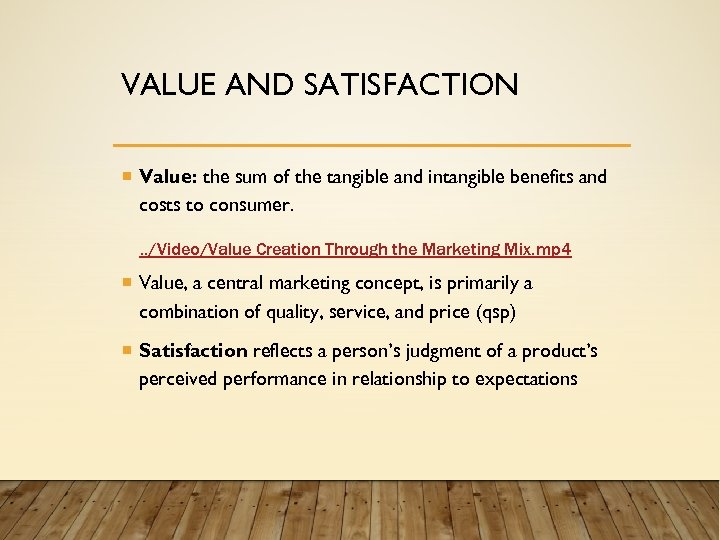 VALUE AND SATISFACTION Value: the sum of the tangible and intangible benefits and costs
