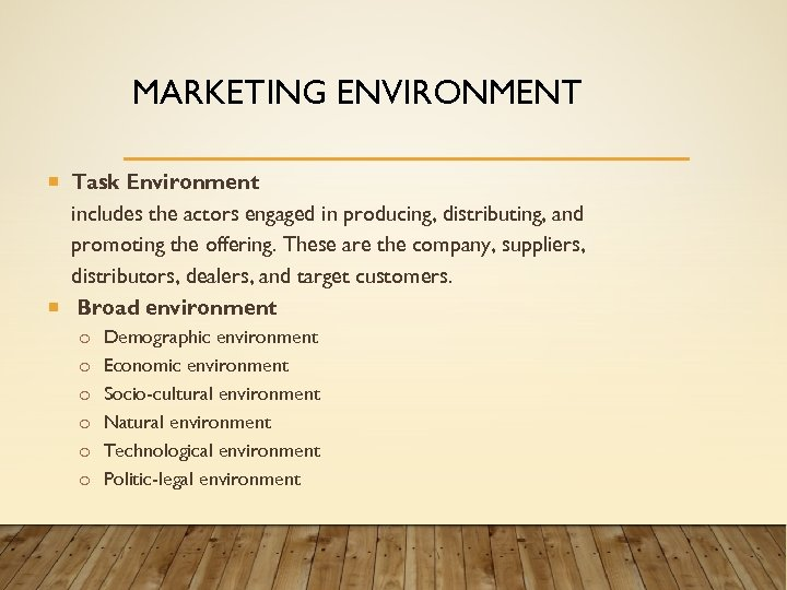 MARKETING ENVIRONMENT Task Environment includes the actors engaged in producing, distributing, and promoting the