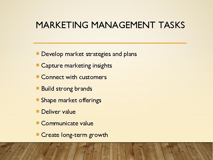 MARKETING MANAGEMENT TASKS Develop market strategies and plans Capture marketing insights Connect with customers