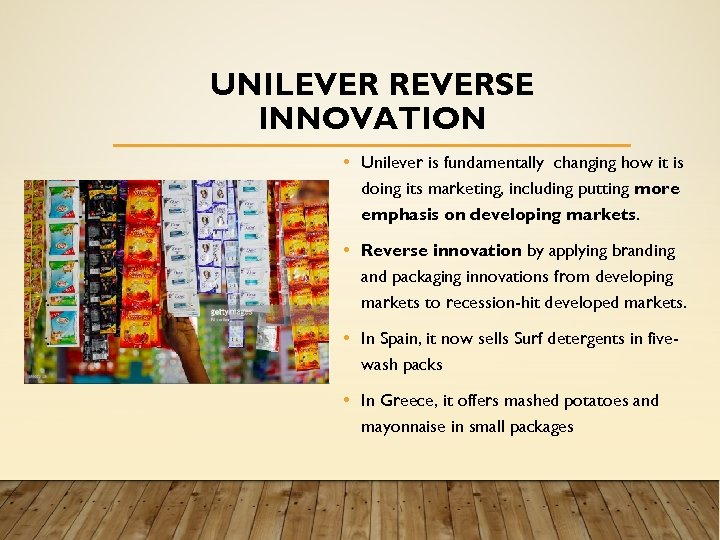 UNILEVER REVERSE INNOVATION • Unilever is fundamentally changing how it is doing its marketing,