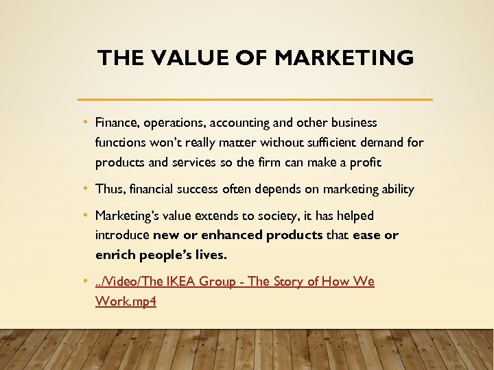 THE VALUE OF MARKETING • Finance, operations, accounting and other business functions won't really