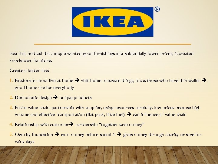 ikea that noticed that people wanted good furnishings at a subtantially lower prices, it