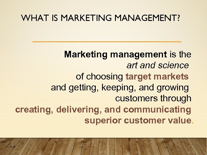 WHAT IS MARKETING MANAGEMENT? Marketing management is the art and science of choosing target