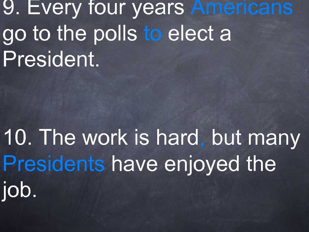 9. Every four years Americans go to the polls to elect a President. 10.