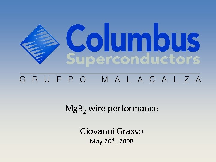 Mg. B 2 wire performance Giovanni Grasso May 20 th, 2008