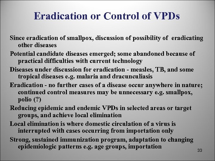 Eradication or Control of VPDs Since eradication of smallpox, discussion of possibility of eradicating