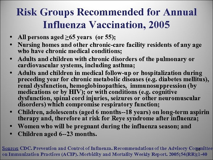 Risk Groups Recommended for Annual Influenza Vaccination, 2005 • All persons aged >65 years