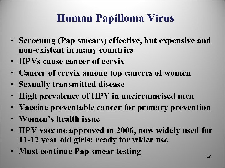 Human Papilloma Virus • Screening (Pap smears) effective, but expensive and non-existent in many
