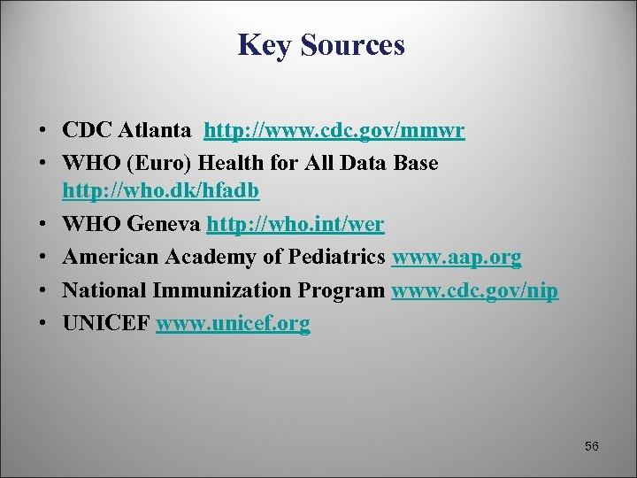 Key Sources • CDC Atlanta http: //www. cdc. gov/mmwr • WHO (Euro) Health for