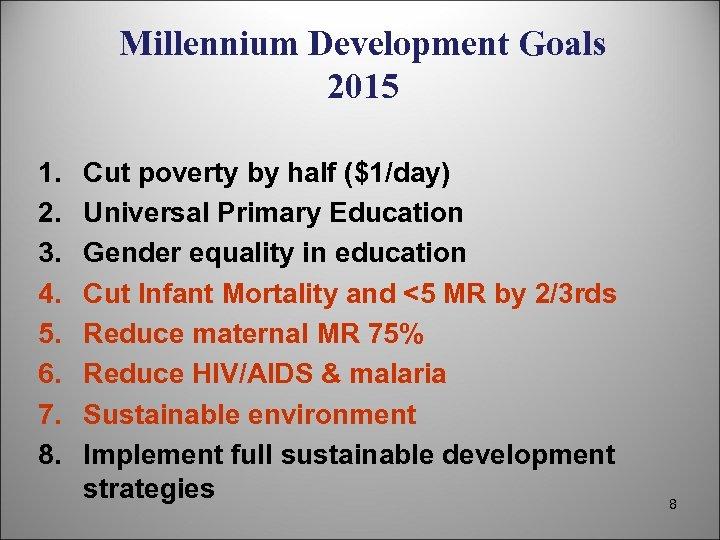 Millennium Development Goals 2015 1. 2. 3. 4. 5. 6. 7. 8. Cut poverty