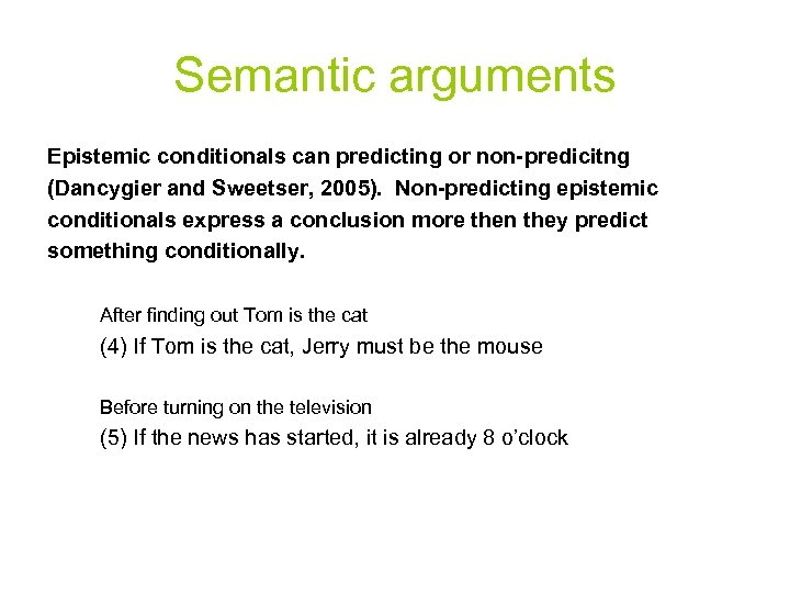 Semantic arguments Epistemic conditionals can predicting or non-predicitng (Dancygier and Sweetser, 2005). Non-predicting epistemic