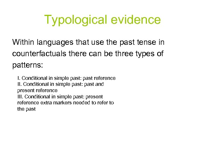 Typological evidence Within languages that use the past tense in counterfactuals there can be