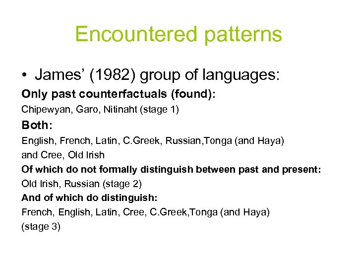 Encountered patterns • James' (1982) group of languages: Only past counterfactuals (found): Chipewyan, Garo,