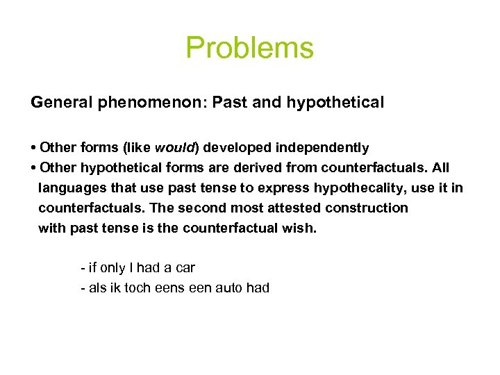 Problems General phenomenon: Past and hypothetical • Other forms (like would) developed independently •