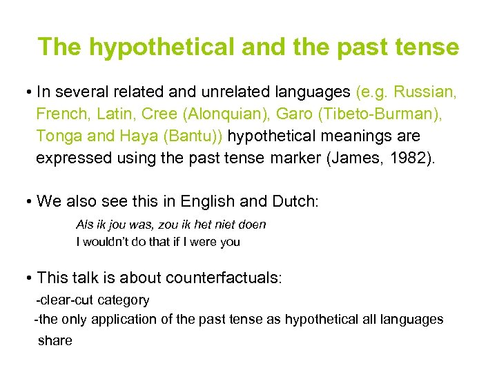 The hypothetical and the past tense • In several related and unrelated languages (e.