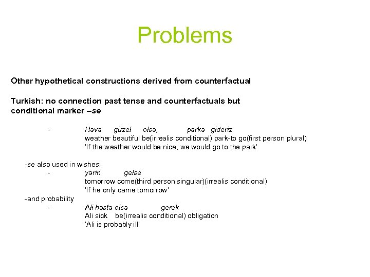 Problems Other hypothetical constructions derived from counterfactual Turkish: no connection past tense and counterfactuals