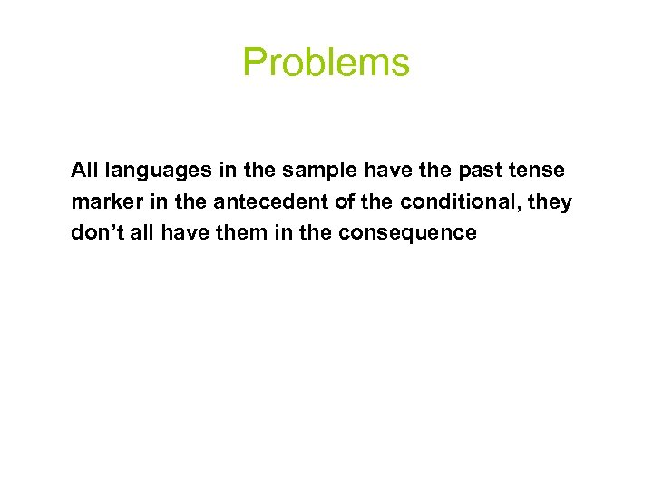 Problems All languages in the sample have the past tense marker in the antecedent