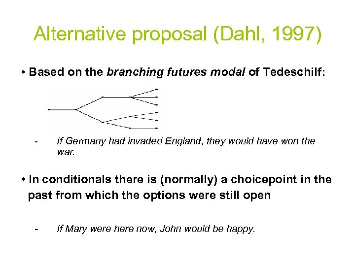 Alternative proposal (Dahl, 1997) • Based on the branching futures modal of Tedeschi. If:
