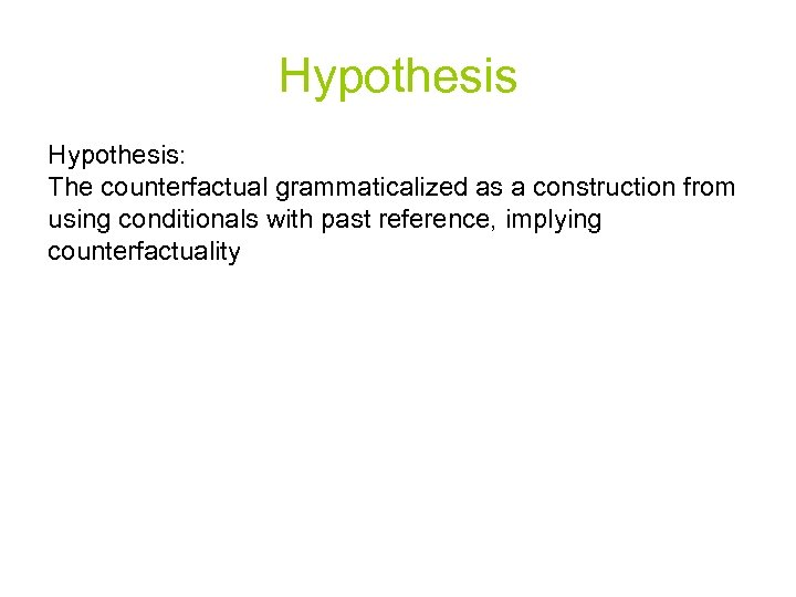 Hypothesis: The counterfactual grammaticalized as a construction from using conditionals with past reference, implying